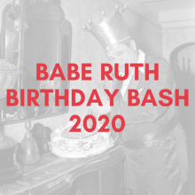 2020 BABE RUTH BIRTHDAY BASH